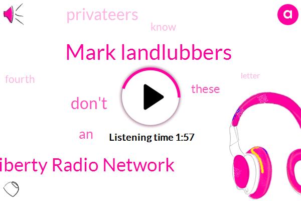 Mark Landlubbers,Liberty Radio Network
