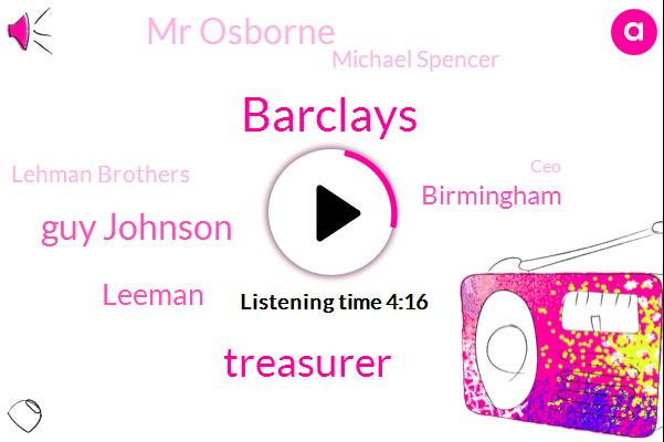 Barclays,Treasurer,Guy Johnson,Leeman,Birmingham,Mr Osborne,Bloomberg,Michael Spencer,Lehman Brothers,CEO,Chancellor,Mr Cameron,Prime Minister,Livonia,Goldmans