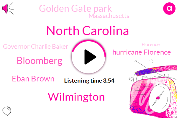 North Carolina,Wilmington,Bloomberg,Eban Brown,Hurricane Florence,Golden Gate Park,Massachusetts,Governor Charlie Baker,Robin Williams,Governor Baker,Florence,Pender County,Albany Med,Merrimack Valley,Lenore County,Albany County,Ford,Sharon Meadow,Deer Park,University Of Michigan