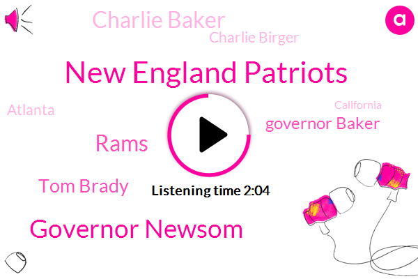New England Patriots,Governor Newsom,Tom Brady,Governor Baker,Rams,Charlie Baker,Charlie Birger,Atlanta,Charlie Brown,California,Montreal Celtics,Chris Pharma,Boston College,Chris Palmer,Steve Futterman,Holy Cross Providence,Raiders,Colgate,Lowell