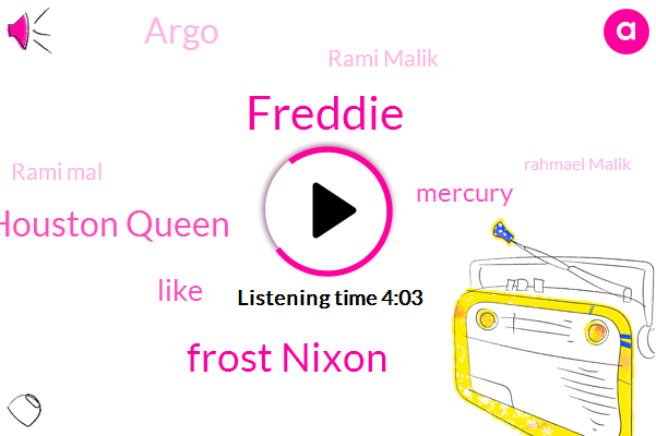 Freddie,Frost Nixon,Houston Queen,Mercury,Argo,Rami Malik,Rami Mal,Rahmael Malik,Soccer,Kapiti,KEN,Brian,White House,Ten Seconds,Two Years