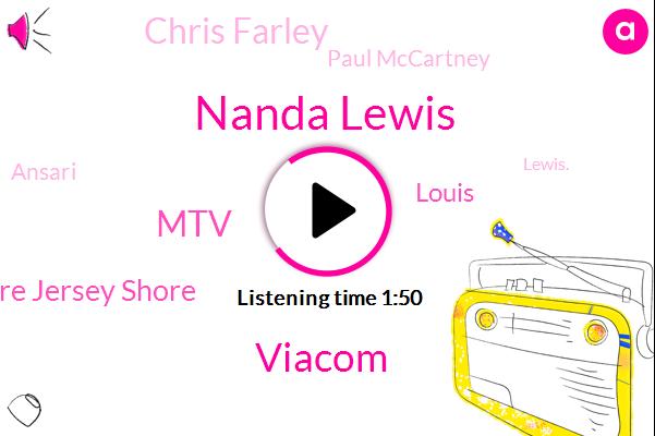 Nanda Lewis,Viacom,MTV,Jersey Shore Jersey Shore,Louis,Chris Farley,Paul Mccartney,Ansari,Lewis.,Serena,Partner,CBS,Mike,JOE