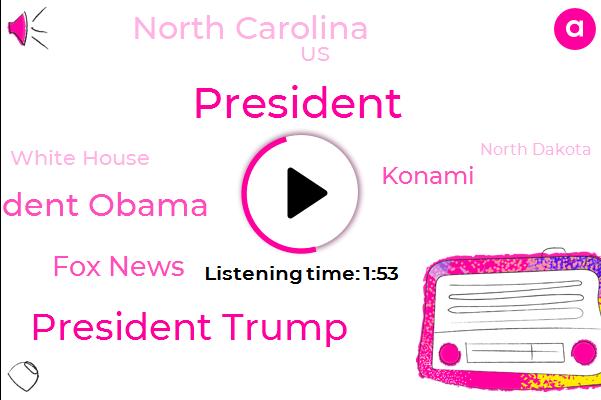 President Trump,President Obama,FOX,Fox News,Konami,North Carolina,United States,White House,North Dakota,PAM,Los Angeles,Republicans,Rick Reichmueller,Carolina,Illinois,California,Ellison Barbara