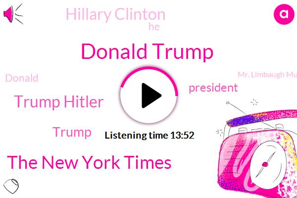 Donald Trump,The New York Times,Trump Hitler,President Trump,Hillary Clinton,Mr. Limbaugh Muller,CNN,Tricalm,Intel,Jim Acosta,Jimmy Acosta,UN,Putin,Secretary,Barack Hussein