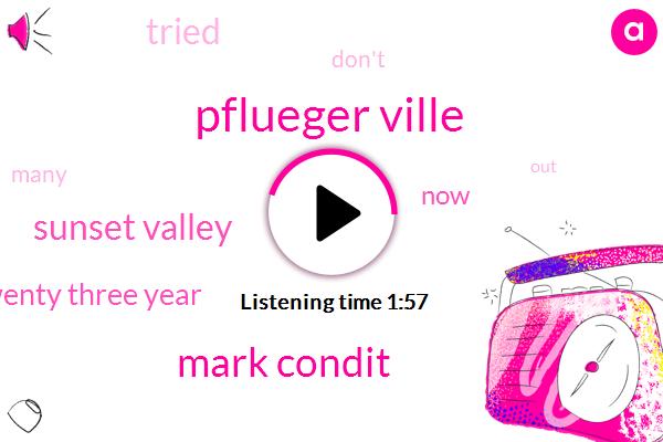 Pflueger Ville,FOX,Mark Condit,Sunset Valley,Twenty Three Year