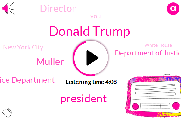 Donald Trump,President Trump,Muller,Justice Department,Department Of Justice,Director,New York City,White House,Special Counsel,Hudson River,Legal Opinion Office,Prosecutor,Attorney