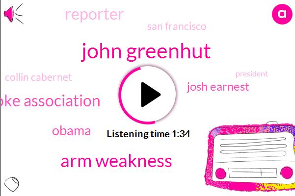 John Greenhut,Arm Weakness,American Stroke Association,Barack Obama,Josh Earnest,Reporter,San Francisco,Collin Cabernet,President Trump,White House,Boston,CBS,Holly Quan,Five Minutes,Seven Days