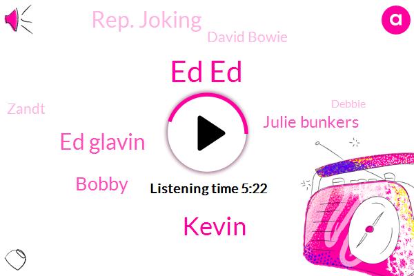 Ed Ed,Ellen,Kevin,Ed Glavin,Bobby,Julie Bunkers,Rep. Joking,David Bowie,Zandt,Debbie,Starbucks,Julie Silvers,Seattle,Andy,Edie,Maison Margalla,Fran,Spotify,Apple