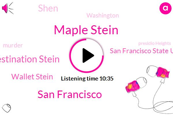Maple Stein,San Francisco,Esta Destination Stein,Wallet Stein,San Francisco State University,Shen,Washington,Murder,Presidio Heights,Vanessa Richardson,Union Square,Lake Barry Esa,Assing,Cabdriver,Nineteen Sixty Nine Twenty Nine Year,Eighteen Minutes,Fifty Years,Six Dollars,Ten Month