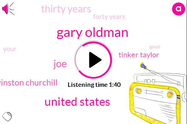 Gary Oldman,United States,JOE,Winston Churchill,Tinker Taylor,Thirty Years,Forty Years