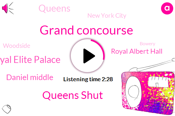 Grand Concourse,Queens Shut,Royal Elite Palace,Daniel Middle,Royal Albert Hall,Queens,New York City,Woodside,Bowery,Christie,Christy,Radio Park,London