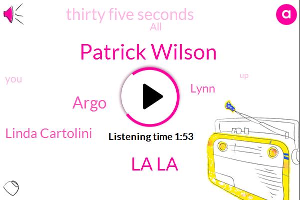 Patrick Wilson,La La,Argo,Linda Cartolini,Lynn,Thirty Five Seconds