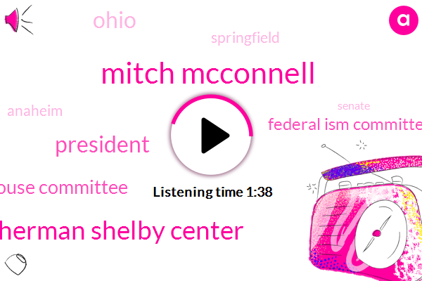 Mitch Mcconnell,Sherman Shelby Center,President Trump,Ohio House Committee,Federal Ism Committee,Ohio,Springfield,Anaheim,Cincinnati,Indianapolis,Senate,Seven Hundred W