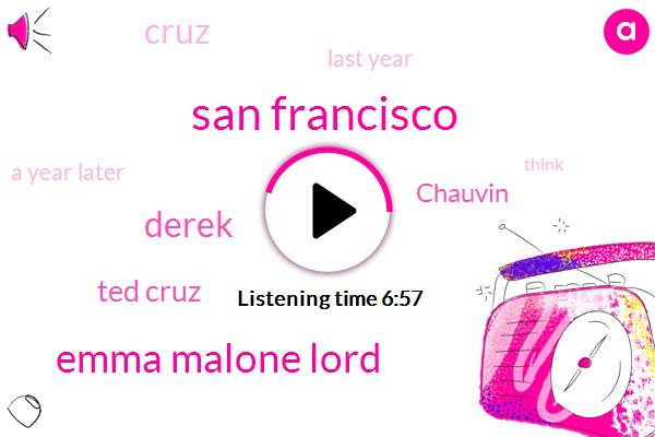 San Francisco,Emma Malone Lord,Derek,Ted Cruz,Chauvin,Cruz,Last Year,A Year Later,Malone Lord,George Floyd,Both,Russian,Senator,Couple,Hundred Years,One Hundred Percent,Twenty Twenty One,United States,A Year,ADD