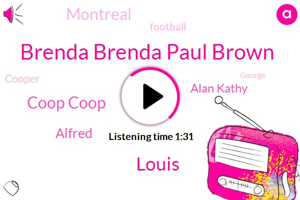 Brenda Brenda Paul Brown,Louis,Coop Coop,Alfred,Alan Kathy,Montreal,Football,Cooper,George