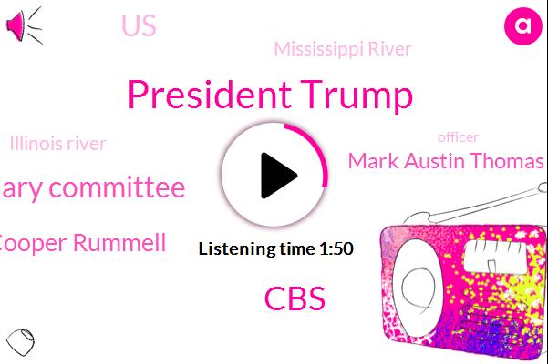 President Trump,CBS,House Judiciary Committee,Cooper Rummell,Mark Austin Thomas,FOX,United States,Mississippi River,Illinois River,Officer,Interim President,Tom Foty,Bill Bar,Nancy Pelosi,Chairman,Carro Henderson