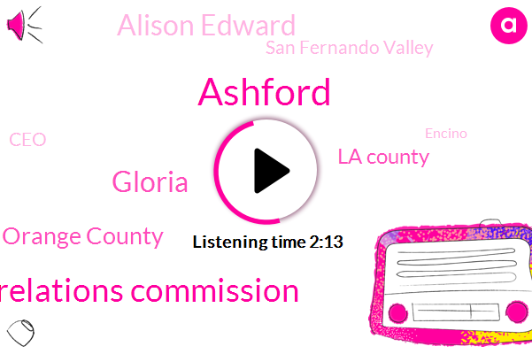 Ashford,Orange County Human Relations Commission,Gloria,Orange County,La County,Alison Edward,San Fernando Valley,CEO,Encino,Four Dollars,Twelve Percent,Eight Years,Five Months,Three Weeks,Twelve Days