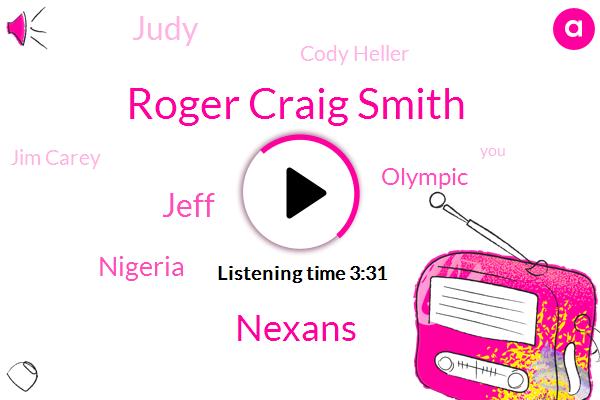 Roger Craig Smith,Nexans,Jeff,Nigeria,Olympic,Judy,Cody Heller,Jim Carey,Uber,Connick,Official,Doku,Blue Fowler,Imdb