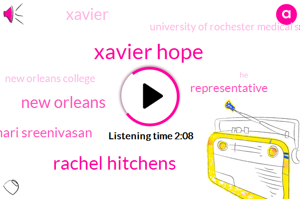 Xavier Hope,Rachel Hitchens,New Orleans,Hari Sreenivasan,Representative,Xavier,University Of Rochester Medical School,New Orleans College