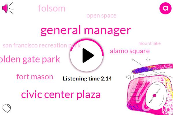 General Manager,Civic Center Plaza,Golden Gate Park,Fort Mason,Alamo Square,Folsom,Open Space,San Francisco Recreation Park,Mount Lake