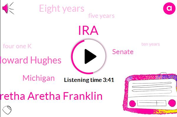 IRA,Aretha Aretha Franklin,Howard Hughes,Michigan,Senate,Eight Years,Five Years,Four One K,Ten Years