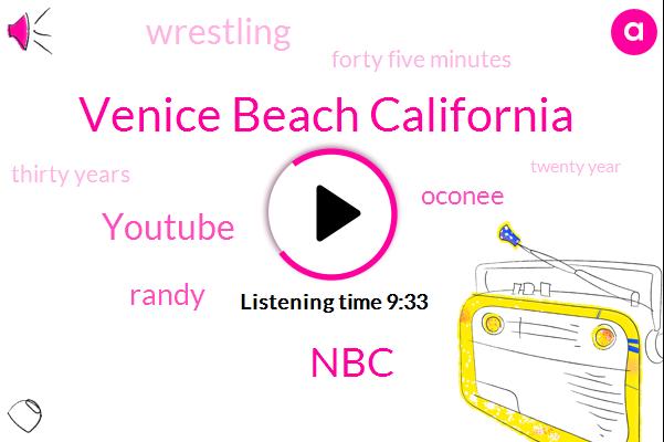 Venice Beach California,NBC,Youtube,Randy,Oconee,Wrestling,Forty Five Minutes,Thirty Years,Twenty Year