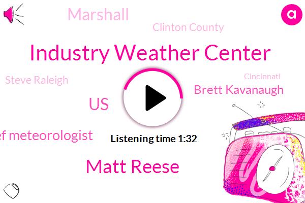 Industry Weather Center,Matt Reese,United States,Chief Meteorologist,Brett Kavanaugh,Marshall,Clinton County,Steve Raleigh,Cincinnati,Kentucky,John Roberts