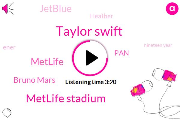 Taylor Swift,Metlife Stadium,Metlife,Bruno Mars,PAN,Jetblue,Heather,Ener,Nineteen Year
