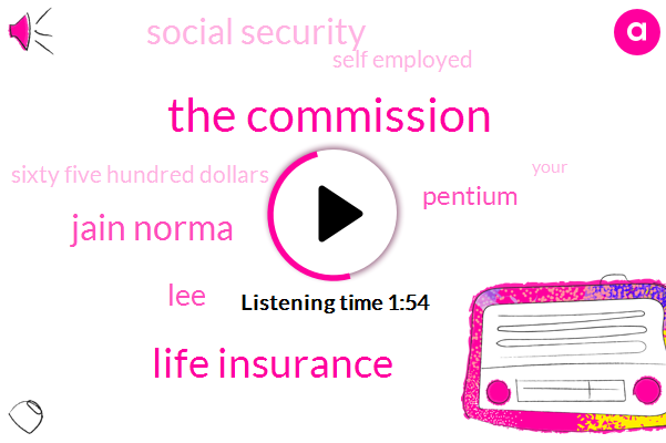 The Commission,Life Insurance,Jain Norma,LEE,Pentium,Social Security,Self Employed,Sixty Five Hundred Dollars