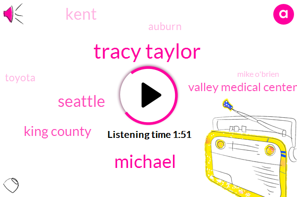 Tracy Taylor,Michael,Seattle,King County,Valley Medical Center,Kent,Auburn,Toyota,Mike O'brien,Duwamish River,Everett,Bellevue,Fifty Five Minutes