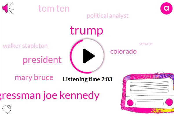 Donald Trump,Congressman Joe Kennedy,President Trump,Mary Bruce,Colorado,Tom Ten,Political Analyst,Walker Stapleton,Senate,Governor Hickenlooper,Massachusetts,ABC,GOP,Seventy Five Thousand Dollars,Twenty Billion Dollars