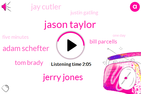 Jason Taylor,Jerry Jones,Adam Schefter,Tom Brady,Bill Parcells,Jay Cutler,Justin Gatling,Five Minutes,One Day