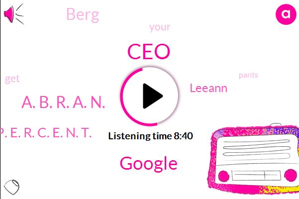 CEO,Google,A. B. R. A. N.,P. E. R. C. E. N. T.,Leeann,Berg