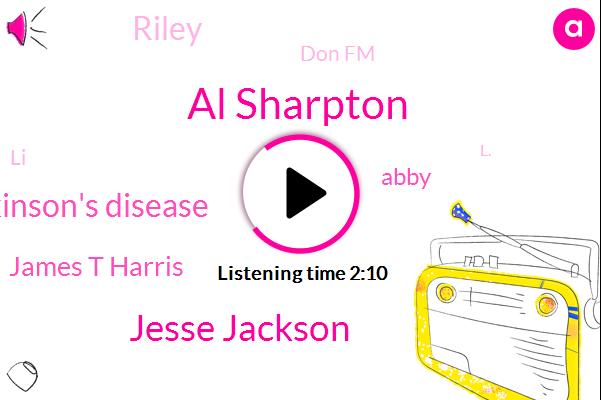Al Sharpton,Jesse Jackson,Parkinson's Disease,James T Harris,Abby,Riley,Don Fm,LI,L.