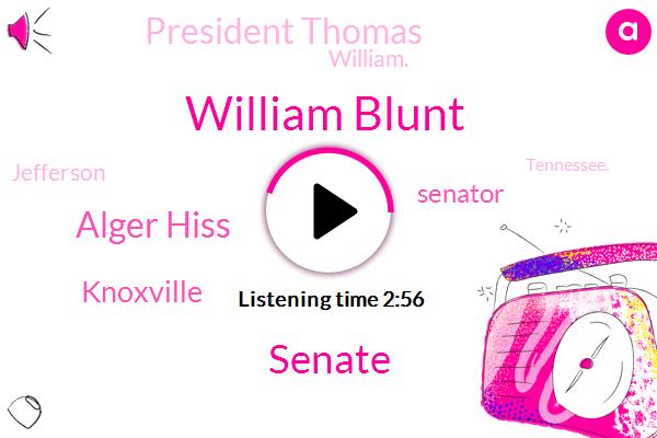 William Blunt,Senate,Alger Hiss,Knoxville,Senator,President Thomas,William.,Jefferson,Tennessee.