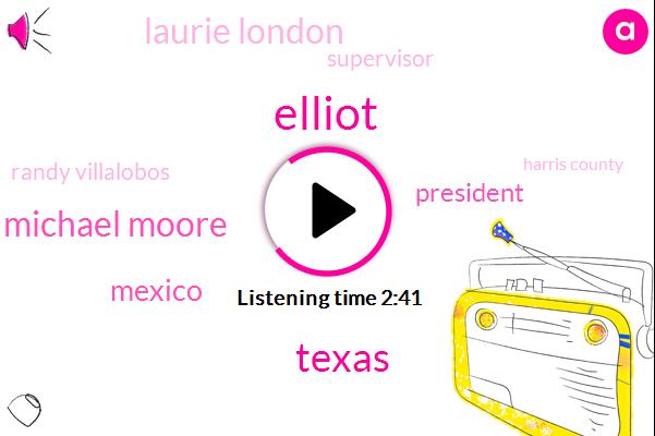 Elliot,Texas,Michael Moore,Mexico,President Trump,Laurie London,Supervisor,Randy Villalobos,Harris County,L.,Murder,Attorney,Martin Kosti,Los Angeles,White House,Windsor Johnston,N._P._R.,Donald Trump