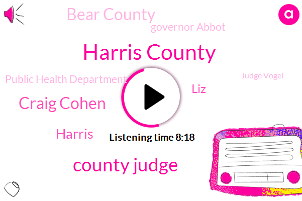 Harris County,Houston,County Judge,Craig Cohen,LIZ,Bear County,Harris,Governor Abbot,Public Health Department,Judge Vogel,Harris Health System,United States,Carol,Cyprus Liz,West Houston Louis,Brenda Valdivia