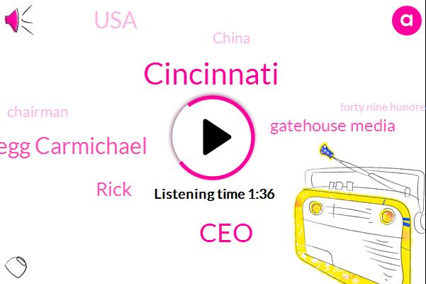 Cincinnati,CEO,Gregg Carmichael,Rick,Gatehouse Media,USA,China,Chairman,Forty Nine Hundred Fifth,Eighteen Dollars,Fifteen Dollars,Seven Hundred W,Sixteen Percent