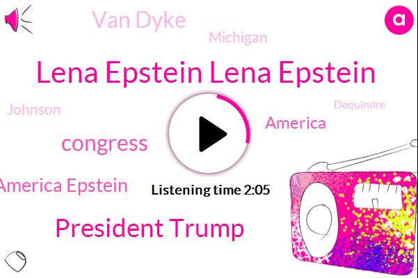 Lena Epstein Lena Epstein,President Trump,Congress,America Epstein,America,Van Dyke,Michigan,Johnson,Dequindre,JIM,Seventy Eight Degrees,Seventy Nine Degrees,Five Minutes