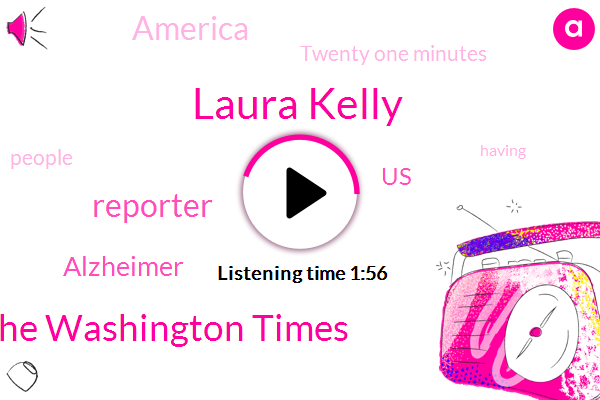 Laura Kelly,The Washington Times,Reporter,Alzheimer,United States,America,Twenty One Minutes