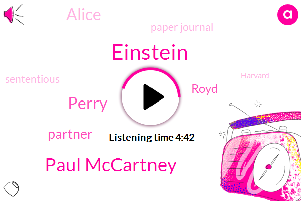Einstein,Paul Mccartney,Perry,Partner,Royd,Alice,Paper Journal,Sententious,Harvard,Beethoven,Barrett,Producer