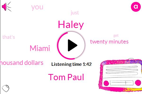 Haley,Tom Paul,Miami,Thousand Dollars,Twenty Minutes