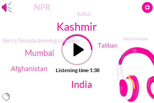 Kashmir,India,Mumbai,Afghanistan,Taliban,NPR,Kabul,Sierra Nevada Brewing Company,Sierra Nevada,Sixteen Hundred Feet