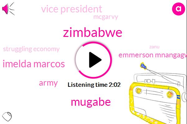 Zimbabwe,Mugabe,Imelda Marcos,Army,Emmerson Mnangagwa,Vice President,Mcgarvy,Struggling Economy,Zanu,Lewis,Forty Years