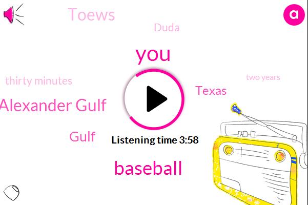 Baseball,Carl Alexander Gulf,Gulf,Golf,Texas,Toews,Duda,Thirty Minutes,Two Years