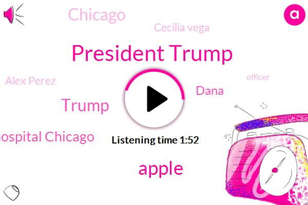 ABC,President Trump,Apple,Donald Trump,Mercy Hospital Chicago,Dana,Cecilia Vega,Chicago,Alex Perez,Officer,Judge John Tiger,Samuel Jimenez,Daria Albinger,ER,United States,Washington Post