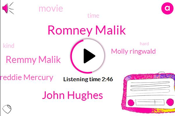 Romney Malik,John Hughes,Remmy Malik,Freddie Mercury,Molly Ringwald