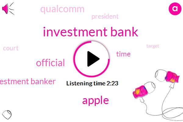 Investment Bank,Apple,Official,Investment Banker,Bloomberg,Time,Qualcomm,President Trump,Court,Target,Smartphones,Florida,Jacksonville,CEO,Donald Trump,Partner,Harborview