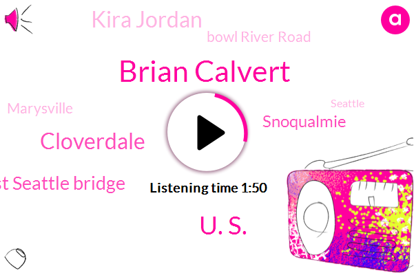 Brian Calvert,U. S.,Cloverdale,West Seattle Bridge,Snoqualmie,Kira Jordan,Bowl River Road,Marysville,Seattle,Stevens
