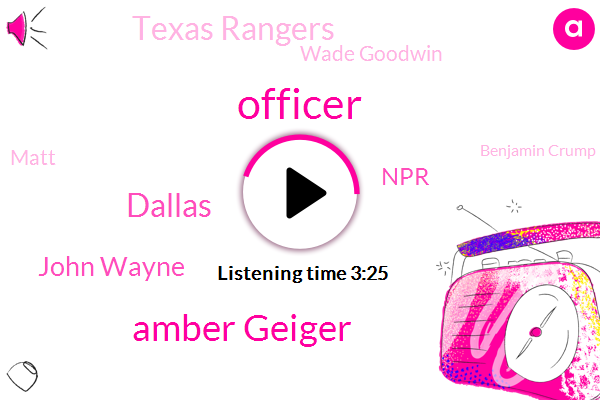Amber Geiger,John Wayne,Officer,Dallas,NPR,Texas Rangers,Wade Goodwin,Matt,Benjamin Crump,Araj